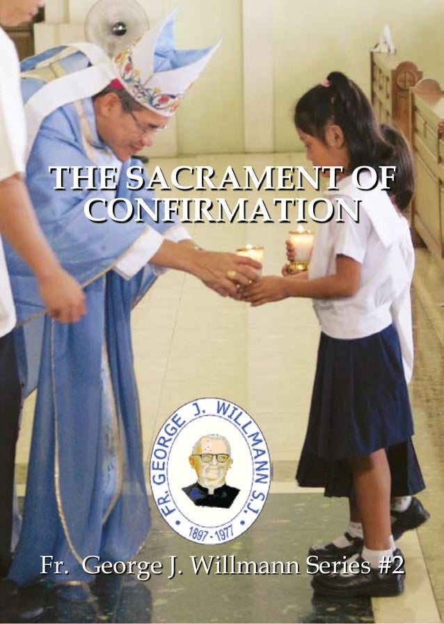 THE SACRAMENT OF CONFIRMATIONFr. George J. Willmann Series #2               -1-