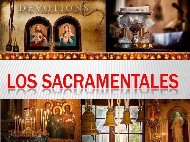 SACRAMENTOS VS. SACRAMENTALES SACRAMENTOS  Hemos hablado de Sacramentos: estos son algunos de los 7 Sacramentos: 1. Bauti...