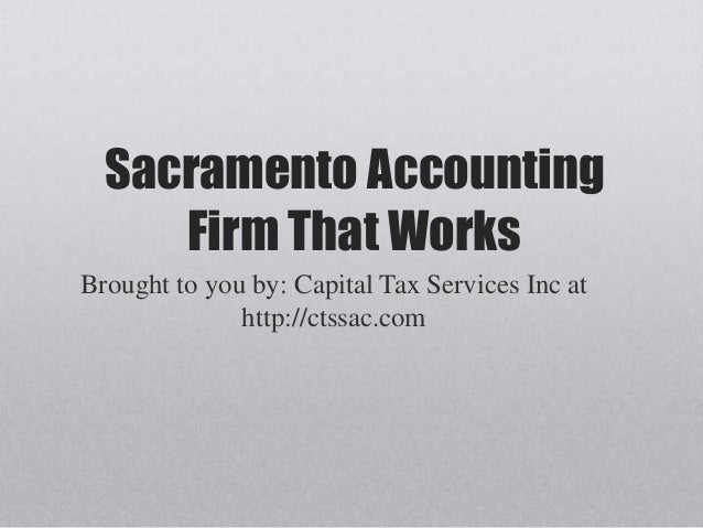 Sacramento Accounting Firm That Works Brought to you by: Capital Tax Services Inc at http://ctssac.com