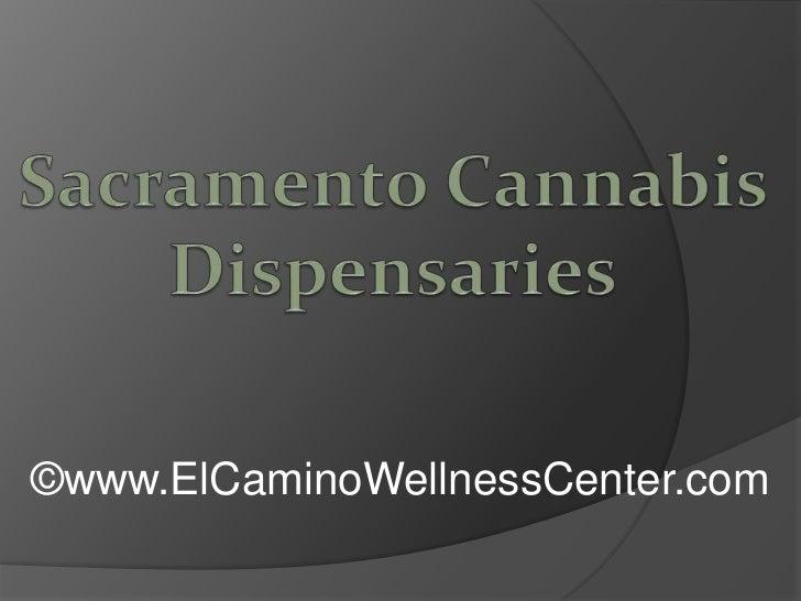 Sacramento Cannabis Dispensaries<br />©www.ElCaminoWellnessCenter.com<br />