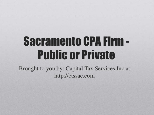 Sacramento CPA Firm - Public or Private Brought to you by: Capital Tax Services Inc at http://ctssac.com