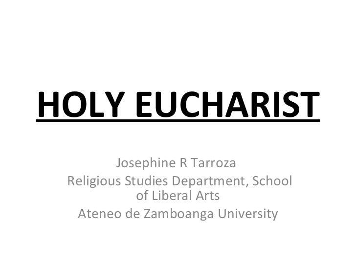 HOLY EUCHARIST Josephine R Tarroza  Religious Studies Department, School of Liberal Arts Ateneo de Zamboanga University