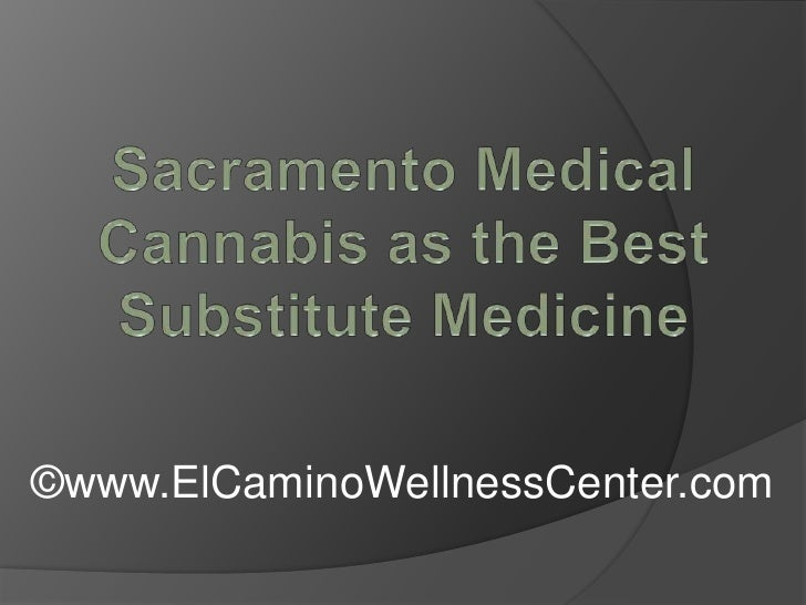 Sacramento Medical Cannabis as the Best Substitute Medicine