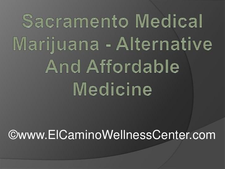 Sacramento Medical Marijuana - Alternative And Affordable Medicine<br />©www.ElCaminoWellnessCenter.com<br />
