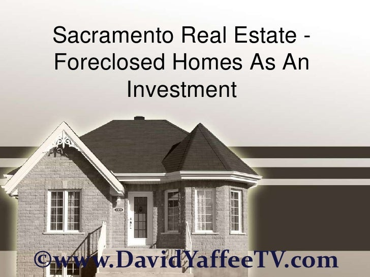 Sacramento Real Estate - Foreclosed Homes As An        Investment©www.DavidYaffeeTV.com