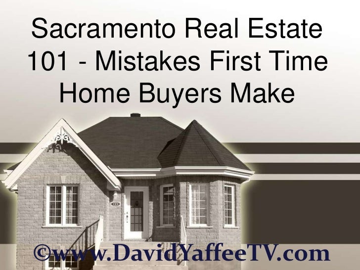 Sacramento Real Estate101 - Mistakes First Time  Home Buyers Make©www.DavidYaffeeTV.com