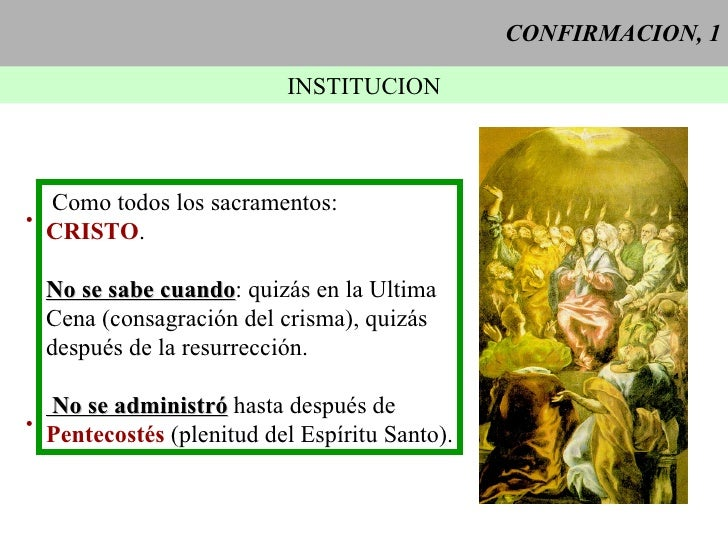 CONFIRMACION, 1 INSTITUCION <ul><li>Como todos los sacramentos: </li></ul><ul><li>CRISTO . </li></ul><ul><li>No se sabe cu...