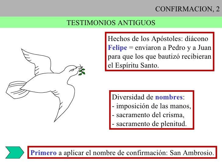 CONFIRMACION, 2 TESTIMONIOS ANTIGUOS Hechos de los Apóstoles: diácono Felipe  = enviaron a Pedro y a Juan para que los que...