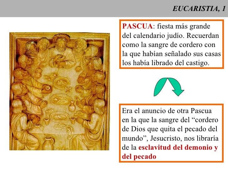 EUCARISTIA, 1 PASCUA : fiesta más grande del calendario judío. Recuerdan como la sangre de cordero con la que habían señal...