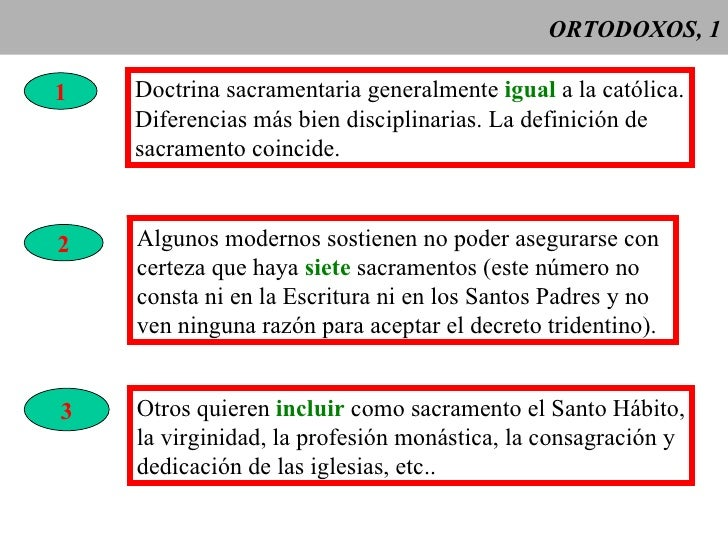 ORTODOXOS, 1 1 Doctrina sacramentaria generalmente  igual  a la católica. Diferencias más bien disciplinarias. La definici...