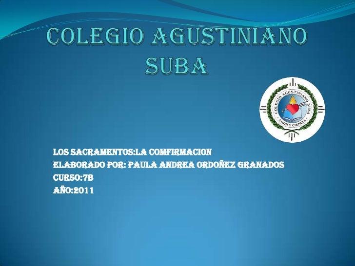 LOS SACRAMENTOS:LA COMFIRMACIONELABORADO POR: Paula Andrea Ordoñez GranadosCURSO:7BAÑO:2011