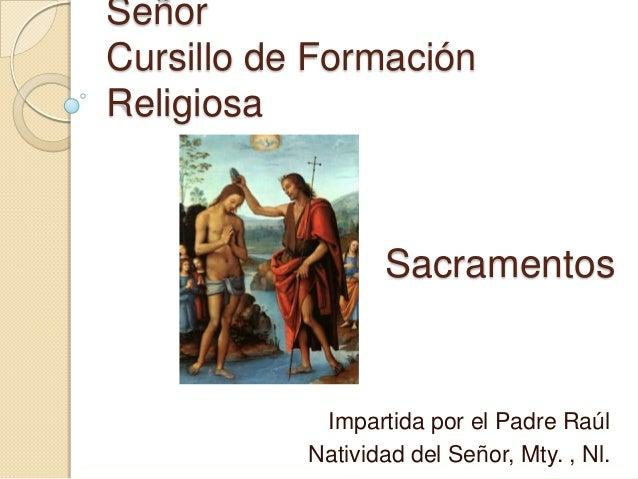 SeñorCursillo de FormaciónReligiosa                  Sacramentos            Impartida por el Padre Raúl           Nativida...