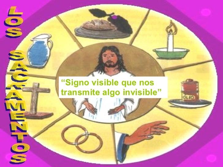 """LOS SACRAMENTOS """" Signo visible que nos transmite algo invisible"""""""