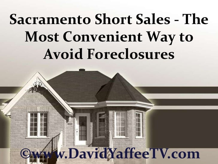 Sacramento Short Sales - The Most Convenient Way to Avoid Foreclosures