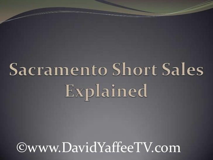 Sacramento Short Sales Explained<br />©www.DavidYaffeeTV.com<br />