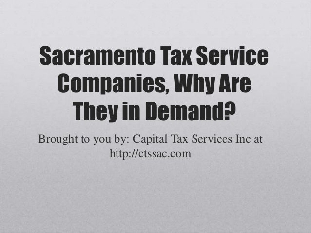 Sacramento Tax Service Companies, Why Are They in Demand? Brought to you by: Capital Tax Services Inc at http://ctssac.com