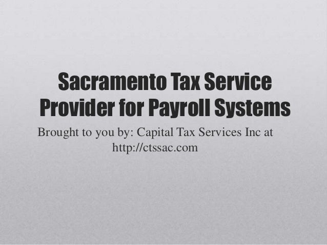 Sacramento Tax ServiceProvider for Payroll SystemsBrought to you by: Capital Tax Services Inc athttp://ctssac.com