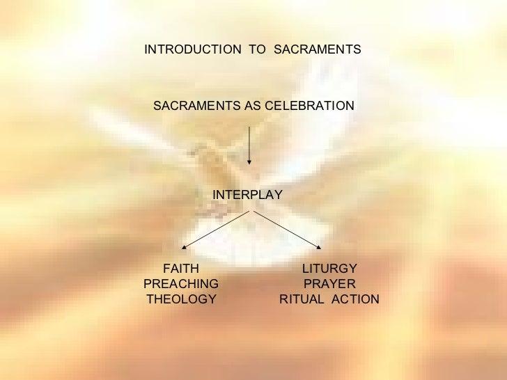 INTRODUCTION TO SACRAMENTS SACRAMENTS AS CELEBRATION        INTERPLAY  FAITH            LITURGYPREACHING          PRAYERTH...