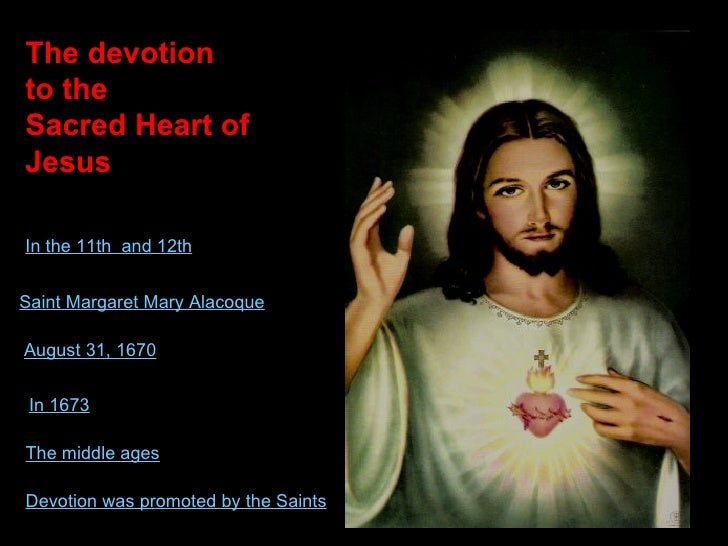 The devotion  to the  Sacred Heart of Jesus Saint Margaret Mary Alacoque August 31, 1670 In 1673 The middle ages Devotion ...