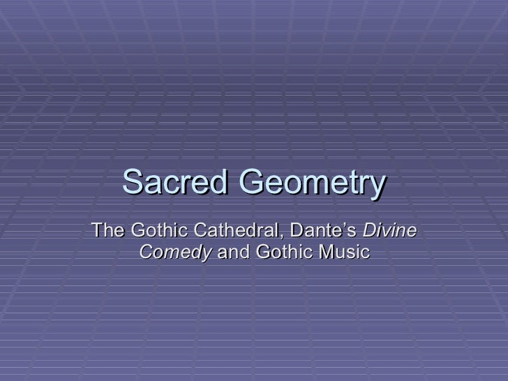 Sacred Geometry The Gothic Cathedral, Dante's  Divine Comedy  and Gothic Music