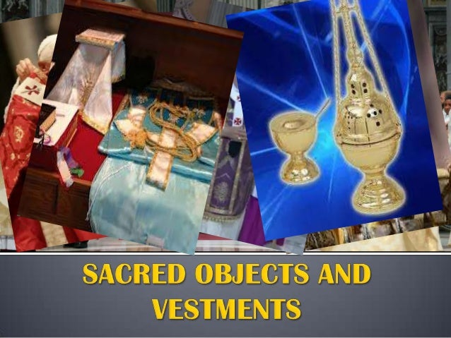 Sacred objects and vestments
