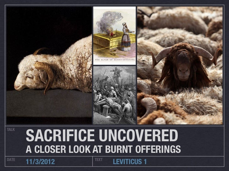 SACRIFICE UNCOVEREDTALK       A CLOSER LOOK AT BURNT OFFERINGSDATE                 TEXT       11/3/2012            LEVITIC...