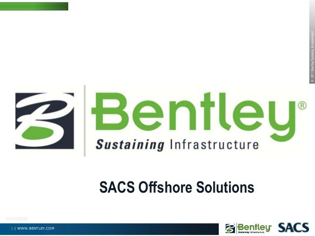 © 2011 Bentley Systems, Incorporated  SACS Offshore Solutions V3 20120322 1 | WWW.BENTLEY.COM