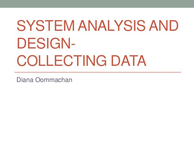 SYSTEM ANALYSIS ANDDESIGN-COLLECTING DATADiana Oommachan