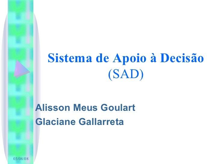 Sistema de Apoio à Decisão (SAD) Alisson Meus Goulart Glaciane Gallarreta 04/06/09