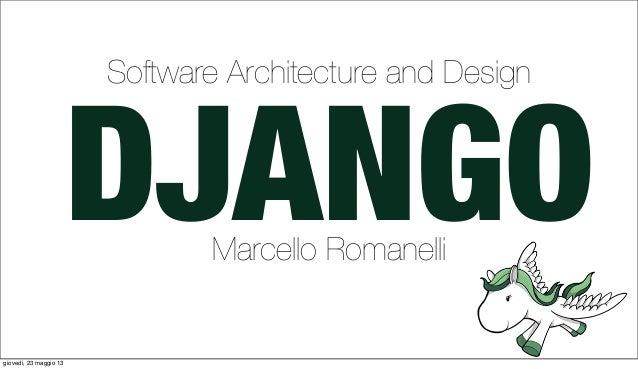 DJANGOMarcello RomanelliSoftware Architecture and Designgiovedì, 23 maggio 13