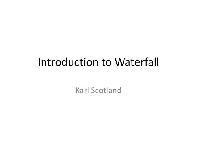Sad   introduction to waterfall