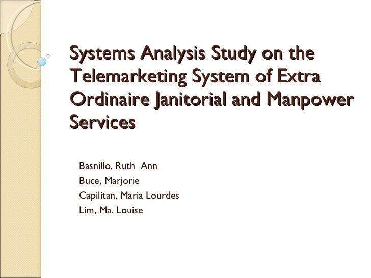 Systems Analysis Study on the Telemarketing System of Extra Ordinaire Janitorial and Manpower Services Basnillo, Ruth  Ann...
