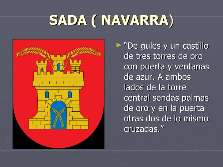 """SADA ( NAVARRA)       ► """"De gules y un castillo        de tres torres de oro        con puerta y ventanas        de azur. ..."""