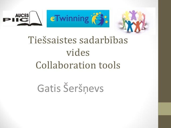 Tiešsaistes sadarbības vides Collaboration tools Gatis Šeršņevs