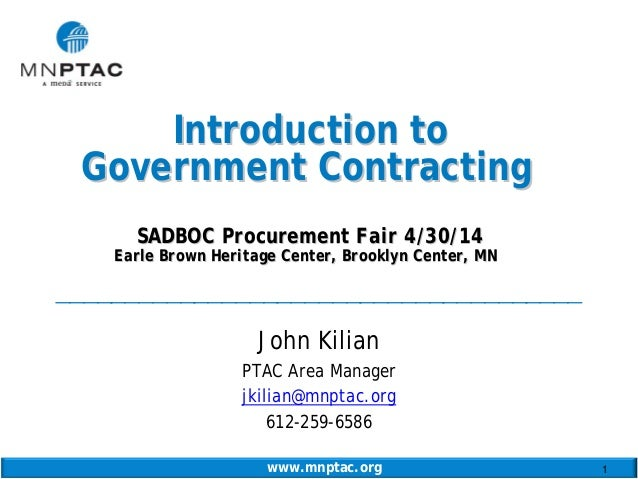 www.mnptac.org 1 Introduction toIntroduction to Government ContractingGovernment Contracting SADBOC Procurement Fair 4/30/...