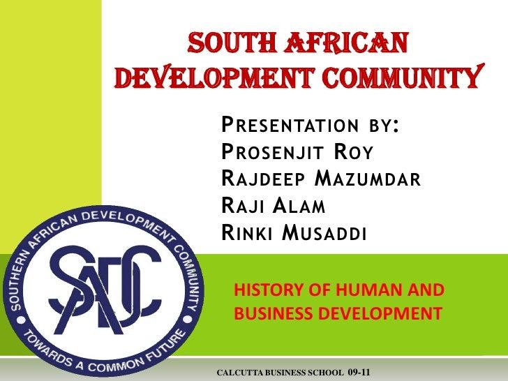 SOUTH AFRICAN DEVELOPMENT COMMUNITY<br />Presentation by:Prosenjit RoyRajdeepMazumdarRajiAlamRinkiMusaddi<br />HISTORY OF ...