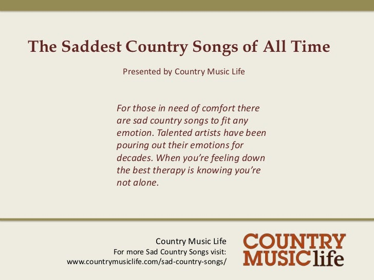 The Saddest Country Songs of All Time<br />Presented by Country Music Life<br />For those in need of comfort there are sad...