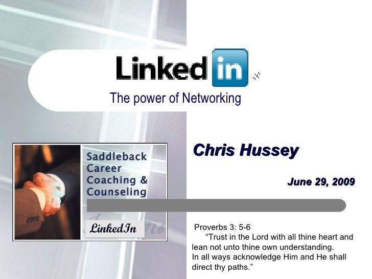 "Chris Hussey June 29, 2009 The power of Networking Proverbs 3: 5-6 "" Trust in the Lord with all thine heart and lean not u..."