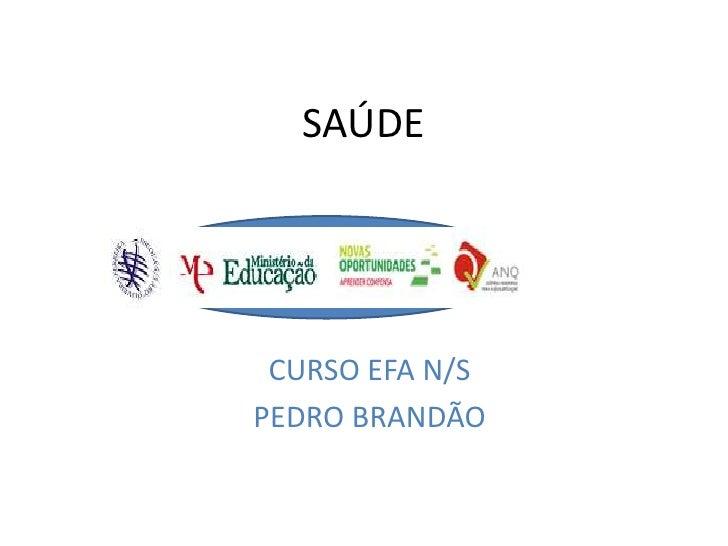 SAÚDE<br />CURSO EFA N/S<br />PEDRO BRANDÃO <br />