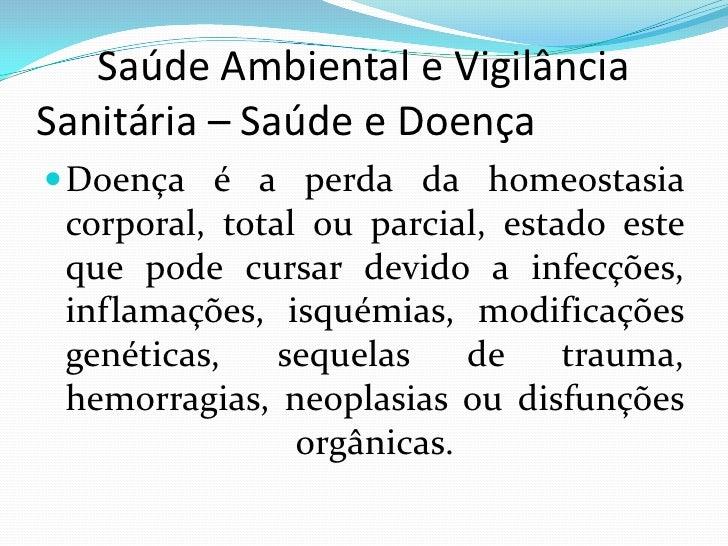 Saúde Ambiental e Vigilância     Sanitária – Saúde e Doença    <br />Doença é a perda da homeostasia corporal, total...