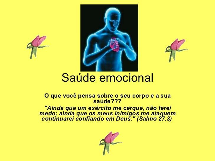 """Saúde emocional O que você pensa sobre o seu corpo e a sua saúde??? """"Ainda que um exército me cerque, não terei medo;..."""