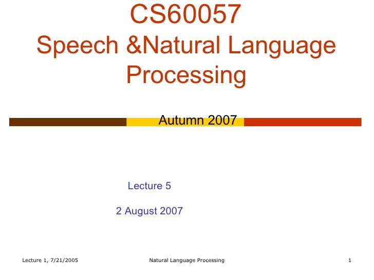 CS60057 Speech &Natural Language Processing Autumn 2007 Lecture 5 2 August 2007