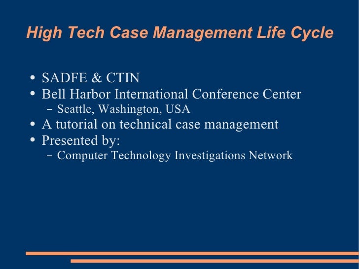High Tech Case Management Life Cycle  ●   SADFE & CTIN ●   Bell Harbor International Conference Center     –   Seattle, Wa...