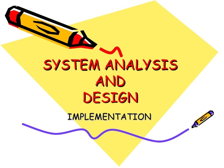 SYSTEM ANALYSIS AND DESIGN IMPLEMENTATION