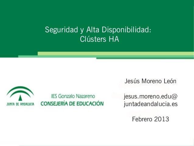 Seguridad y Alta Disponibilidad:          Clústers HA                       Jesús Moreno León                       jesus....