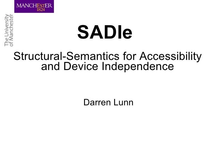 SADIe Structural-Semantics for Accessibility and Device Independence Darren Lunn