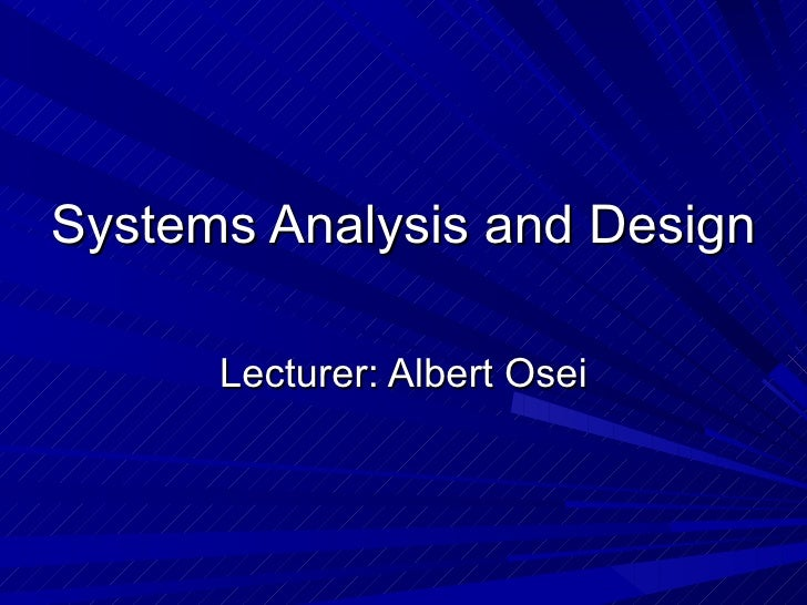 Systems Analysis and Design      Lecturer: Albert Osei
