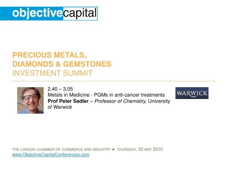 PRECIOUS METALS, DIAMONDS & GEMSTONES INVESTMENT SUMMIT                 2.40 – 3.05                 Metals in Medicine - P...