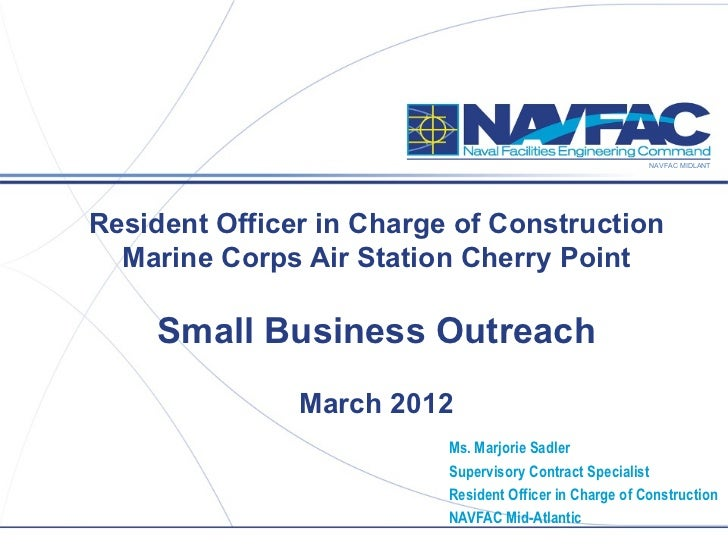 NAVFAC MIDLANTResident Officer in Charge of Construction  Marine Corps Air Station Cherry Point    Small Business Outreach...