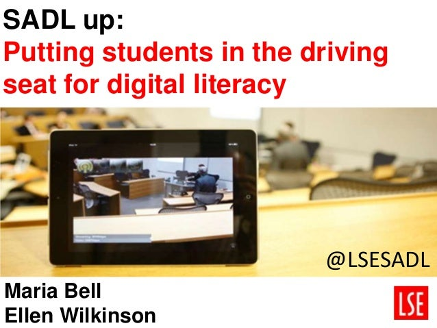 SADL up: Putting students in the driving seat for digital literacy Maria Bell Ellen Wilkinson @LSESADL
